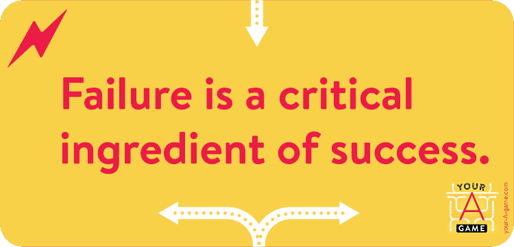 Failure is a critical ingredient of success.